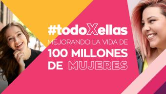 Anunciamos el lanzamiento de #todoXellas que tiene como propósito mejorar la vida de 100 millones de mujeres por año